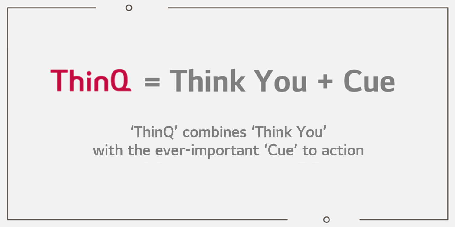 Meaning of ThinQ, LG Electronics' artificial intelligence brand